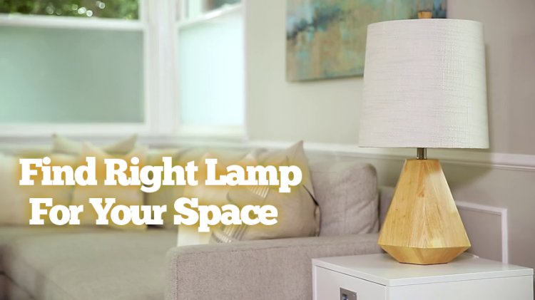 How To Find Right Lamp For Your Space | Online Lamp Buying Guide